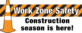 Work Zone Safety - Construction season is here!