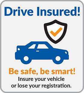 Drive Insured! Insure your vehicle or lose your registration.